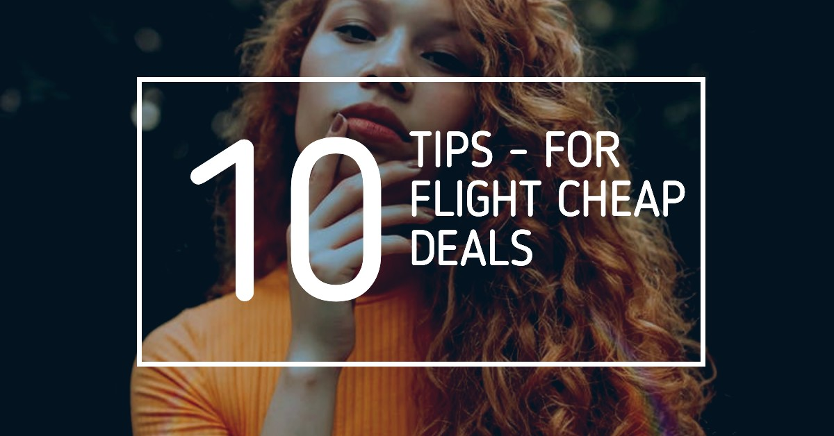 TIPS FOR CHEAP FLIGHT DEALS